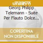 Suite per flauto dolce e archi, concerto cd musicale di TELEMANN GEORG PHILI