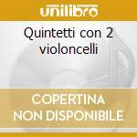 Quintetti con 2 violoncelli cd musicale di Luigi Boccherini
