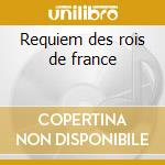 Requiem des rois de france cd musicale di Caurroy eustache du