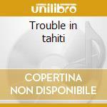 Trouble in tahiti cd musicale di Leonard Bernstein