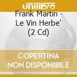 Le vin herb? cd musicale di Frank Martin