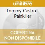 PAINKILLER  (SPEC. GUEST:COCO MONTOYA) cd musicale di TOMMY CASTRO