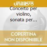 Concerto per violino, sonata per violino cd musicale di BEETHOVEN LUDWIG VAN