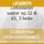 Liebeslieder walzer op.52 & 65, 3 lieder cd musicale di Johannes Brahms