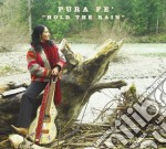 Pura Fe' + Bonus Video - Hold The Rain cd musicale di PURA FE'