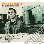 Pat The White - The Quebec City Sessions cd musicale di PAT THE WHITE