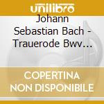 Bach J.S. - Trauerode Bwv 198  Jesu, Der Du Meine Seele Bwv 78 cd musicale di Johann Sebastian Bach