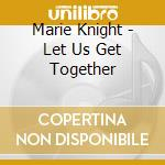 LET US GET TOGETHER cd musicale di MARIE KNIGHT