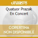 Quatuor prazak in concert cd musicale