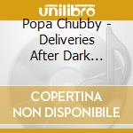 DELIVERIES AFTER DARK... cd musicale di POPA CHUBBY