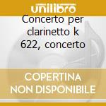 Concerto per clarinetto k 622, concerto cd musicale di Wolfgang Amadeus Mozart