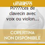 Pi????ces de clavecin avec voix ou violon o cd musicale di Jean-jose Mondoville