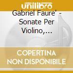 Sonates pour violon dig. cd musicale di FAURE'