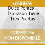 EL CORAZON TIENE TRES PUERTAS (BOX 3CD) cd musicale di PONTES DULCE