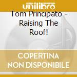 RAISING THE ROOF cd musicale di PRINCIPATO TOM