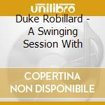 A SWINGIN SESSION WITH cd musicale di ROBILLARD DUKEE
