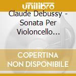 Sonata per violoncello n.1 cd musicale di Claude Debussy