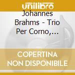 Trio per corno, violino e pianoforte op. cd musicale di Johannes Brahms