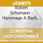 Omaggio a bach cd musicale di Robert Schumann