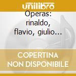 Operas: rinaldo, flavio, giulio cesare cd musicale di HANDEL GEORG FRIEDRI
