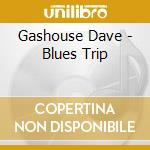 BLUES TRIP cd musicale di GASHOUSE DAVE