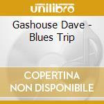 BLUES TRIP cd musicale di GASHOUSE DAVE