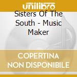 Sisters Of The South - Music Maker cd musicale di ARTISTI VARI