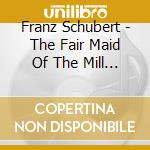 The fair maid of the mill cd musicale di Franz Schubert