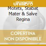 MOTETS, STABAT MATER & SALVE REGINA       cd musicale di Josquin Desprez
