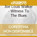 WITNESS TO THE BLUES cd musicale di WALKER JOE LOUIS