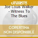 Joe Louis Walker - Witness To The Blues cd musicale di WALKER JOE LOUIS