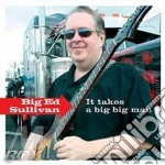 IT TAKES A BIG BIG MAN cd musicale di BIG ED SULLIVAN