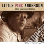 SITTIN' HERE SINGING BLUE cd musicale di LITTLE PINK ANDERSON