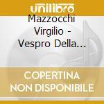 VESPRO DELLA BEATA VERGINE                cd musicale di Virgilio Mazzocchi