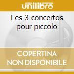 Les 3 concertos pour piccolo cd musicale di Antonio Vivaldi