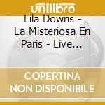 La misteriosa en paris - live ? fip cd musicale di Lila Downs