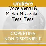 Tessi tessi cd musicale di VOCE VENTU & MIEKO M