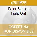 FIGHT ON!                                 cd musicale di POINT BLANK