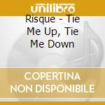 Tie me up tie me down cd musicale di Risque