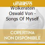 SONGS OF MYSELF                           cd musicale di WOLKENSTEIN OSWALD V