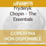 THE ESSENTIALS                            cd musicale di Fryderyk Chopin