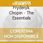 THE ESSENTIALS                            cd musicale di Fryderyk Chopin