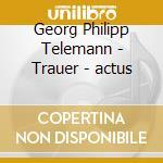 TRAUER-ACTUS                              cd musicale di TELEMANN GEORG PHILI