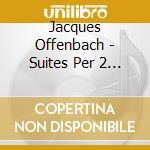 SUITES PER 2 VIOLONCELLI OP.54            cd musicale di Jacques Offenbach