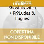 Preludi e fughe op.87 (integrale) cd musicale di Dmitri Sciostakovic