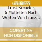 6 MOTT. OP.169. OP. COR.5 PREGH. OP.97,   cd musicale di Ernst Krenek