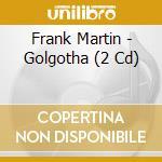 GOLGOTHA                                  cd musicale di Frank Martin