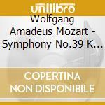 Mozart Wolfgang Amadeus - Sinfonia N.39 K 543, N.40 K 550 cd musicale di Wolfgang Amadeus Mozart