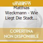 WIE LIEGT DIE STADT SO WüSTE - MOTTETTI   cd musicale di Matthias Weckmann