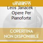 OPERE PER PIANOFORTE                      cd musicale di Leos Janacek